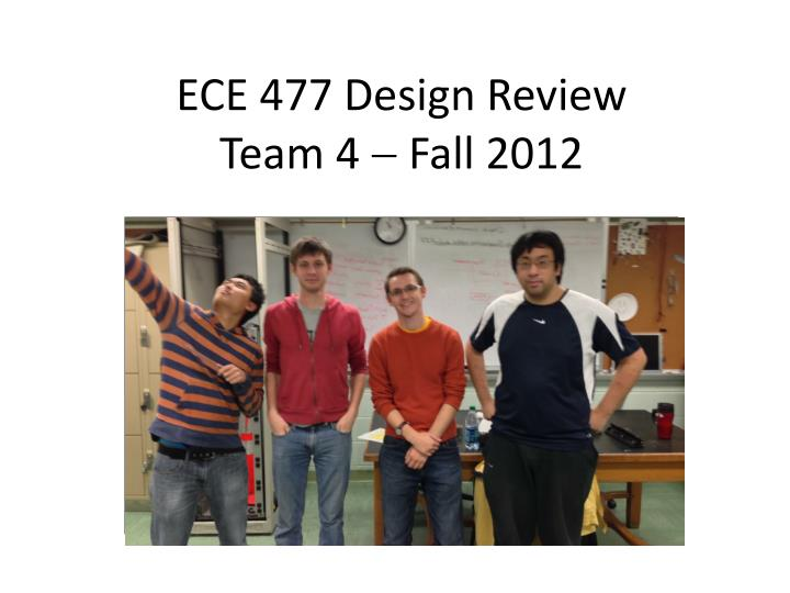 Ece 477 design review team 4 fall 2012