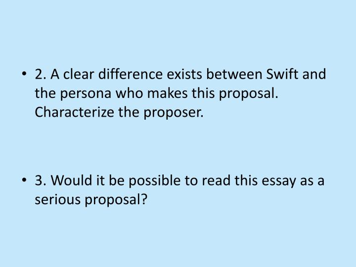 2. A clear difference exists between Swift and the persona who makes this proposal. Characterize the proposer.