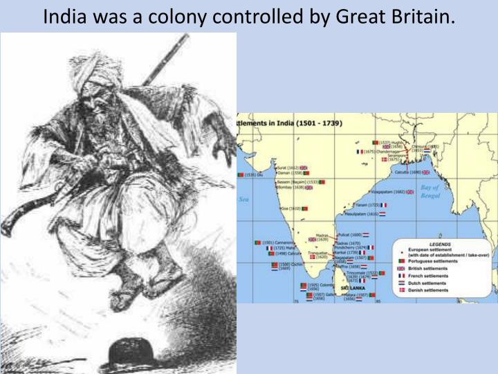 India was a colony controlled by Great Britain.