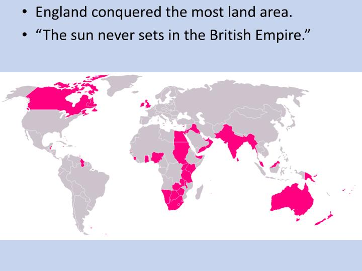 England conquered the most land area.