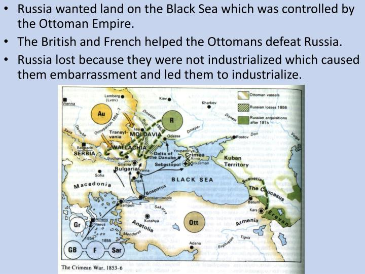 Russia wanted land on the Black Sea which was controlled by the Ottoman Empire.