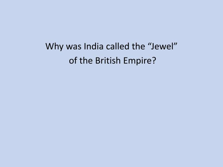 "Why was India called the ""Jewel"""