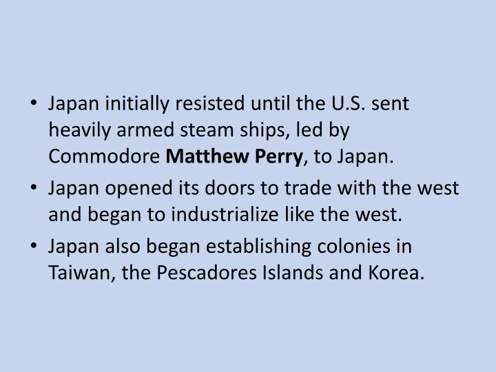 Japan initially resisted until the U.S. sent heavily armed steam ships, led by Commodore