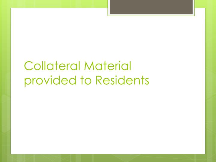 Collateral Material provided to Residents