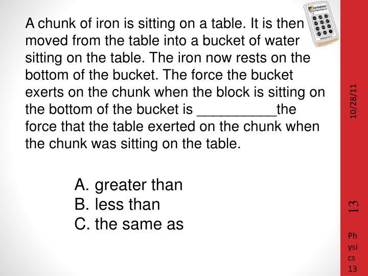A chunk of iron is sitting on a table. It is then