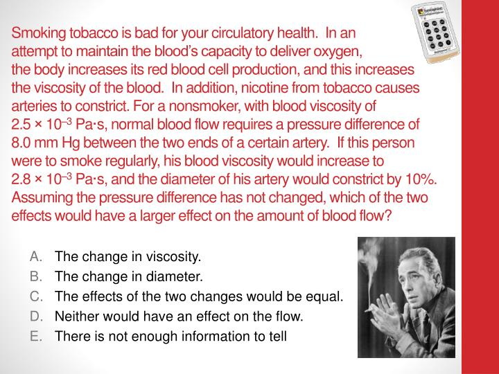 Smoking tobacco is bad for your circulatory health.  In an
