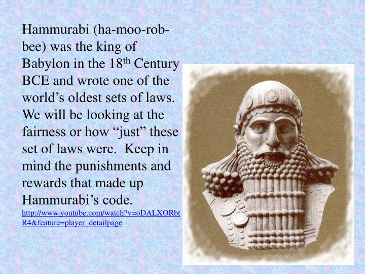 Hammurabi (ha-moo-rob-bee) was the king of Babylon in the 18