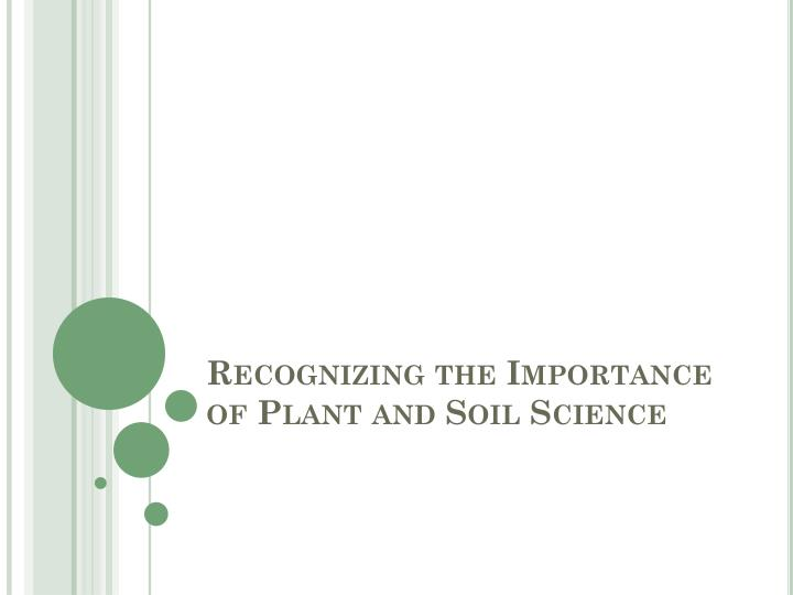 Recognizing the importance of plant and soil science