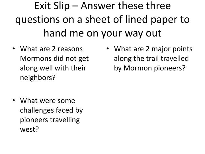 Exit Slip – Answer these three questions on a sheet of lined paper to hand me on your way out