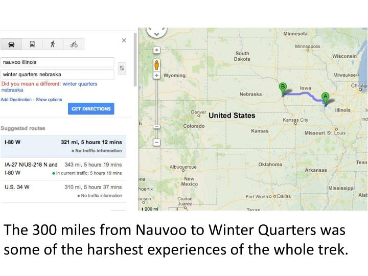 The 300 miles from Nauvoo to Winter Quarters was some of the harshest experiences of the whole trek.