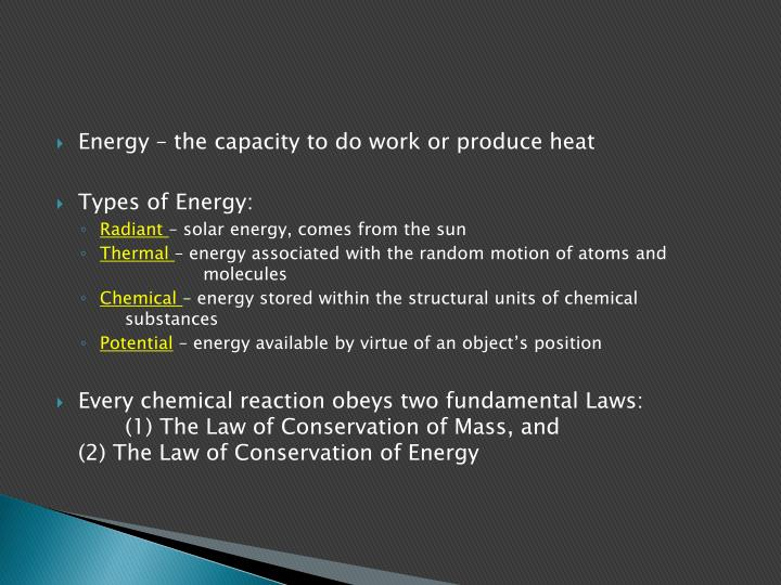 Energy – the capacity to do work or produce heat