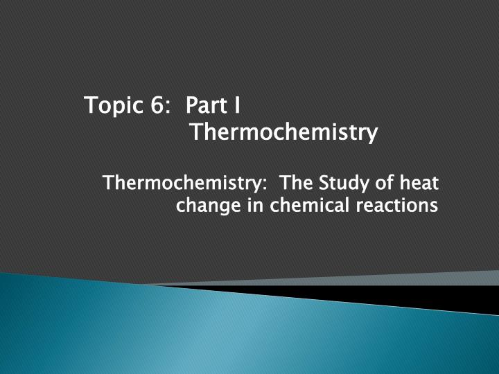 Thermochemistry the study of heat change in chemical reactions