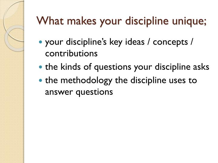 What makes your discipline unique;