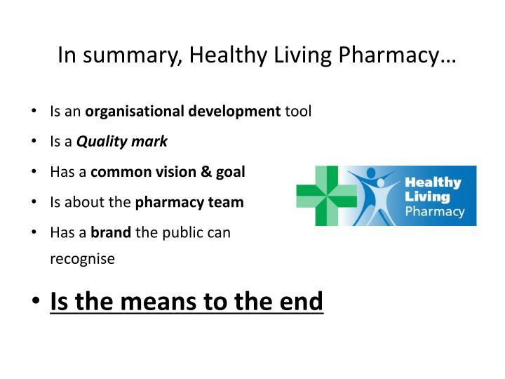 In summary, Healthy Living Pharmacy…
