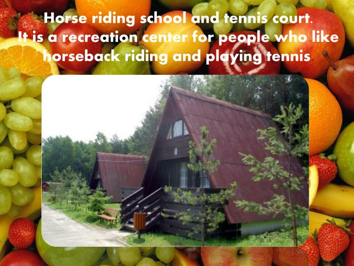 Horse riding school and tennis court