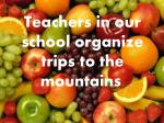 teachers in our school organize trips to the mountains