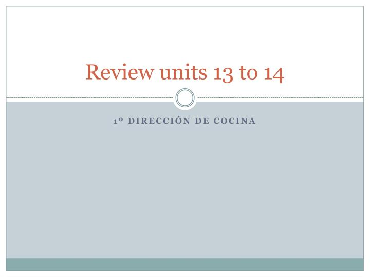 Review units 13 to 14