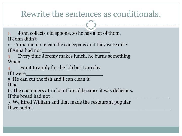 Rewrite the sentences as conditionals.