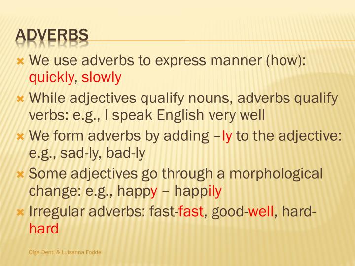 We use adverbs to express manner (how):