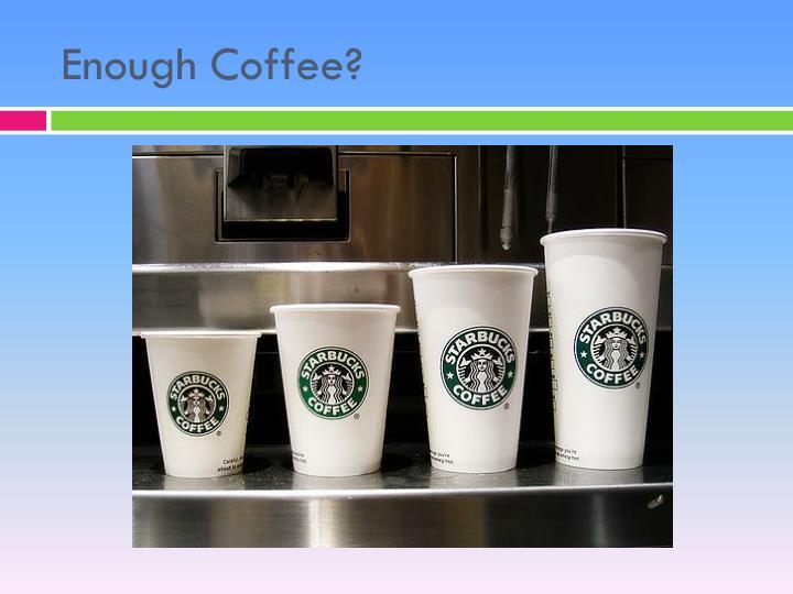 Enough Coffee?