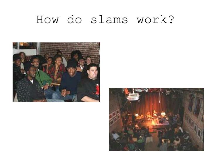 How do slams work?