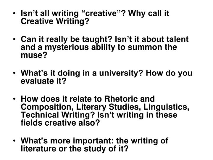 "Isn't all writing ""creative""? Why call it Creative Writing?"