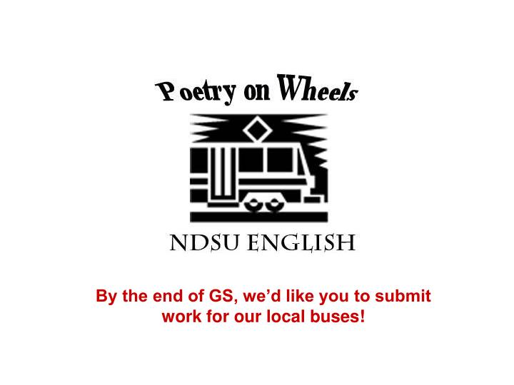 By the end of GS, we'd like you to submit work for our local buses!