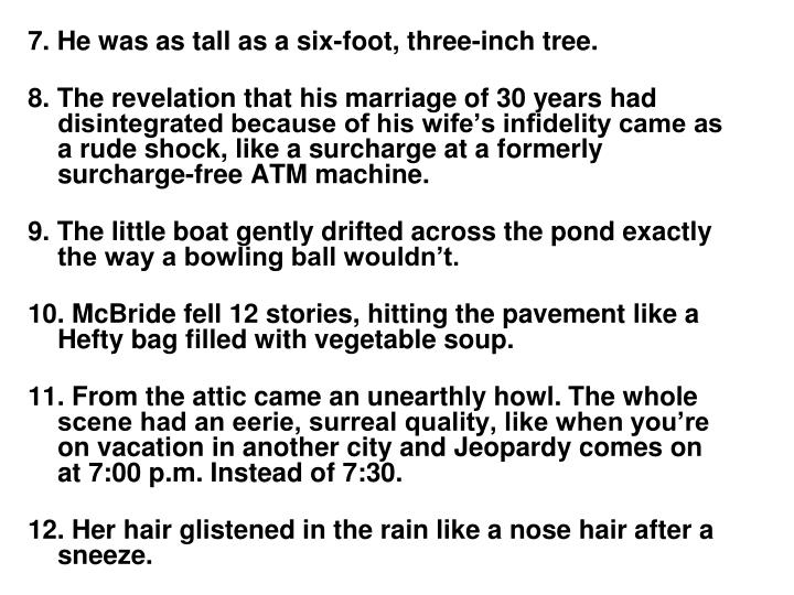 7. He was as tall as a six-foot, three-inch tree.