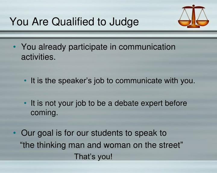 You Are Qualified to Judge