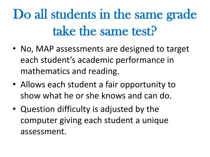 Do all students in the same grade take the same test?