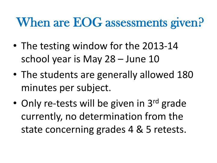 When are EOG assessments given?