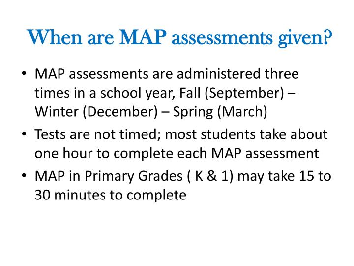 When are MAP assessments given?