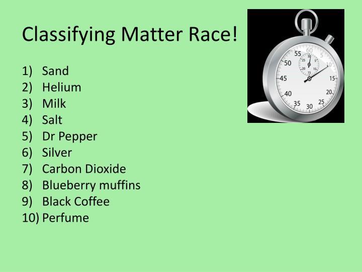 Classifying Matter Race!