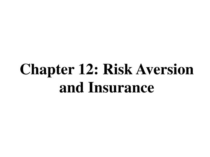 Chapter 12 risk aversion and insurance