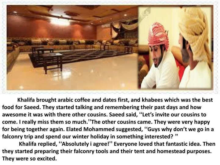 Khalifa brought arabic coffee and dates first, and khabees which was the best food for