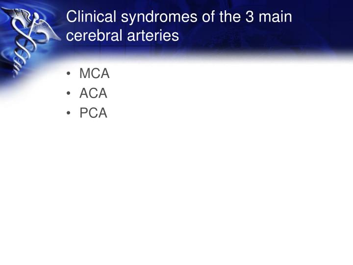 Clinical syndromes of the 3 main cerebral arteries