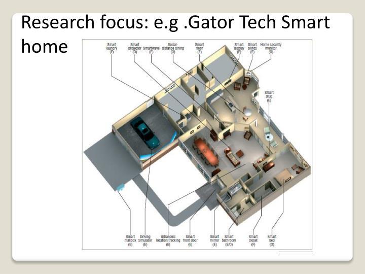 Research focus: e.g .Gator Tech Smart home