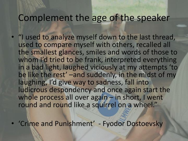 Complement the age of the speaker