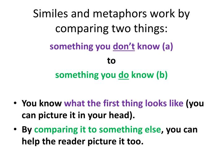 Similes and metaphors work by comparing two things: