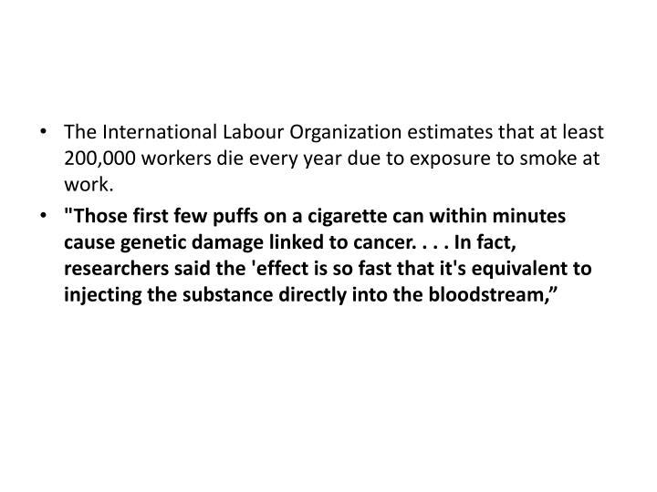 The International Labour Organization estimates that at least 200,000 workers die every year due to exposure to smoke at work.