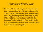 performing broken eggs