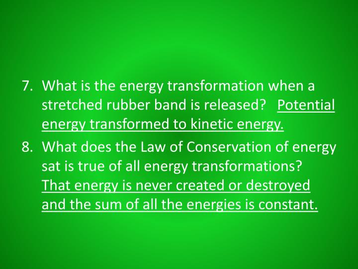 What is the energy transformation when a stretched rubber band is released?