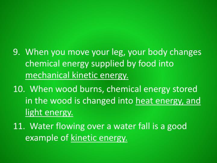 When you move your leg, your body changes chemical energy supplied by food into