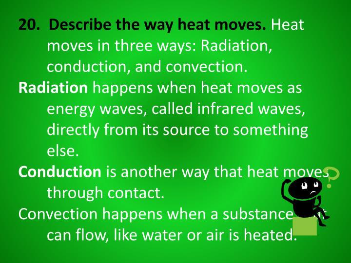 20.  Describe the way heat moves.