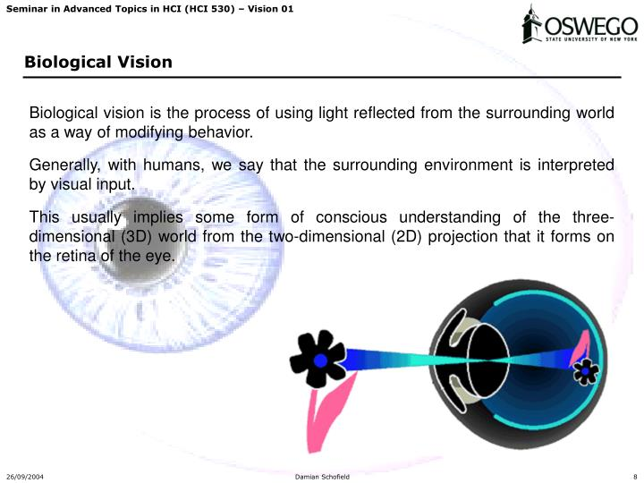 Biological vision is the process of using light reflected from the surrounding world as a way of modifying behavior.