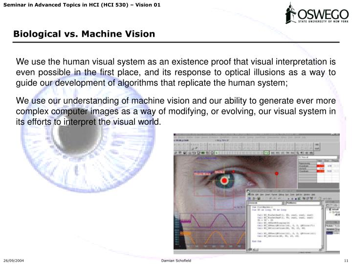 We use the human visual system as an existence proof that visual interpretation is even possible in the first place, and its response to optical illusions as a way to guide our development of algorithms that replicate the human system;