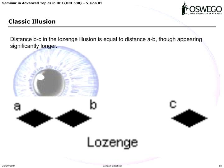 Distance b-c in the lozenge illusion is equal to distance a-b, though appearing significantly longer.