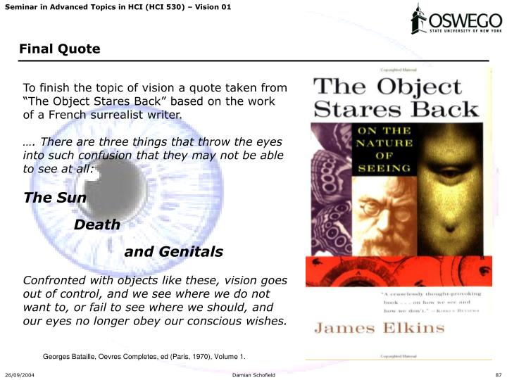 "To finish the topic of vision a quote taken from ""The Object Stares Back"" based on the work of a French surrealist writer."