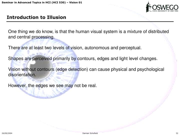 One thing we do know, is that the human visual system is a mixture of distributed and central processing.