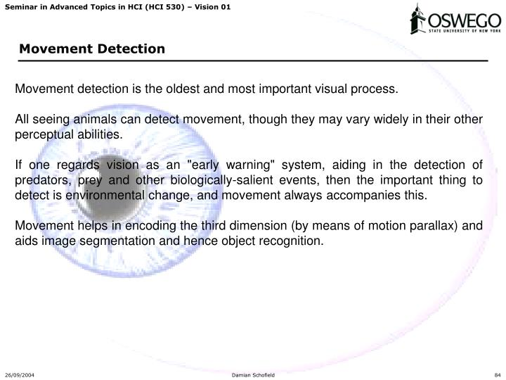 Movement detection is the oldest and most important visual process.